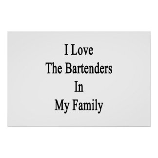 I Love The Bartenders In My Family Poster