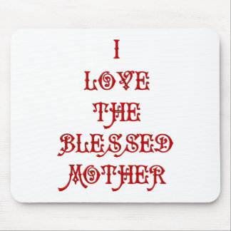 I love the Blessed Mother Mousepad