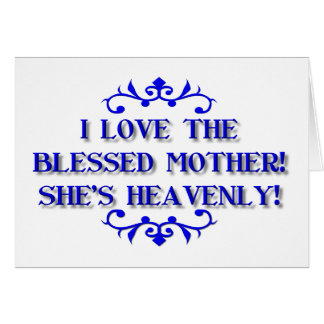 I love the Blessed Mother! She's Heavenly! Card