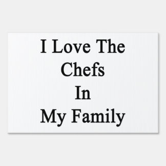 I Love The Chefs In My Family Yard Signs