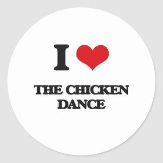 I love The Chicken Dance Classic Round Sticker