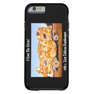 I Love The Circus! Lion Tableau Wagon iphone 6 Tough iPhone 6 Case