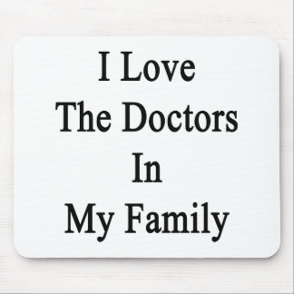 I Love The Doctors In My Family Mouse Pad