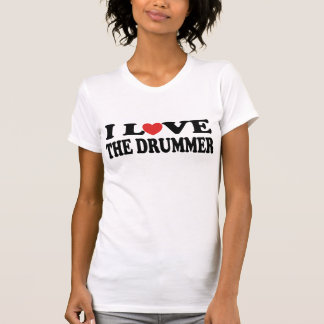 I Love The Drummer Music T-shirt