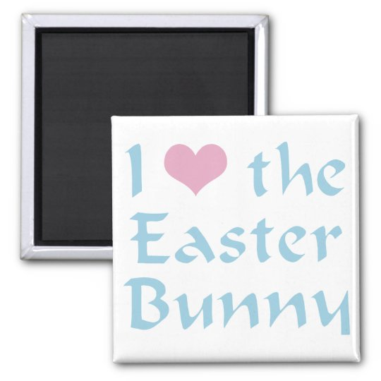 I Love the Easter Bunny Magnet