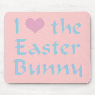 I Love the Easter Bunny Mouse Pad