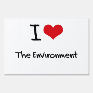 I love The Environment Signs
