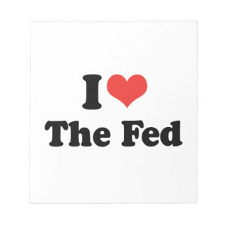 I LOVE THE FED - png Notepads
