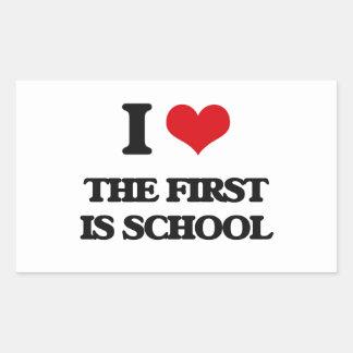 I love The First Is School Rectangular Sticker