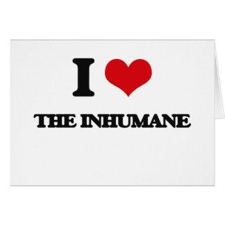 I Love The Inhumane Greeting Card