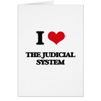 I Love The Judicial System Greeting Card