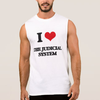 I Love The Judicial System Sleeveless Shirts