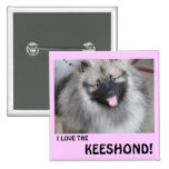 I LOVE THE KEESHOND BUTTONS