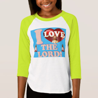 I Love The Lord! T-Shirt