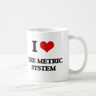 I Love The Metric System Coffee Mug