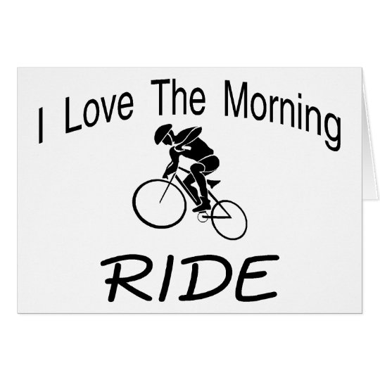 I Love The Morning Ride Card