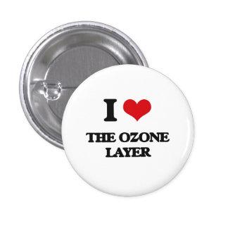 I Love The Ozone Layer 1 Inch Round Button