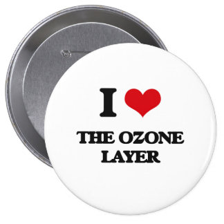 I Love The Ozone Layer 4 Inch Round Button