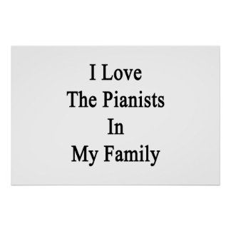 I Love The Pianists In My Family Poster