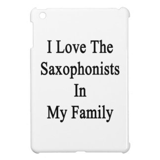 I Love The Saxophonists In My Family iPad Mini Cases