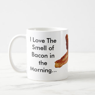 I Love The Smell of Bacon in the Morning... Coffee Mug