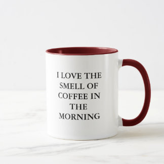 I LOVE THE SMELL OF COFFEE IN THE MORNING MUG
