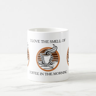 I Love the Smell of Coffee in the Morning Quote Coffee Mug