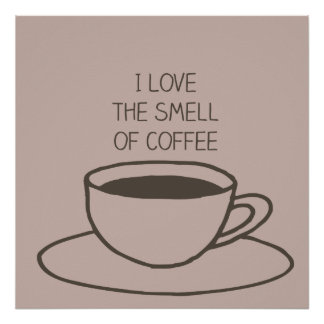 I Love The Smell of Coffee Poster