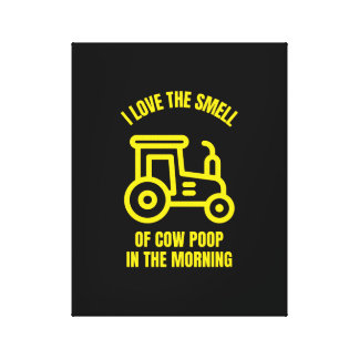 I love the smell of cow poop in the morning canvas print