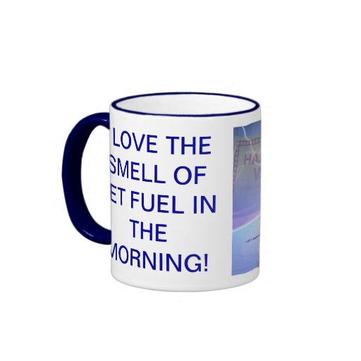 I LOVE THE SMELL OF JET FUEL IN THE MORNING! RINGER COFFEE MUG