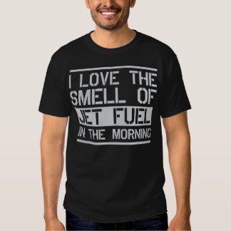 i love the smell of jet fuel in the morning t shirt