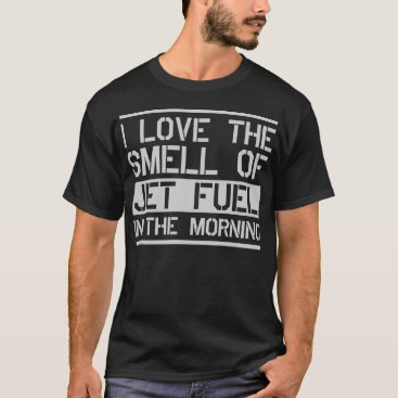 Pigatto i love the smell of jet fuel in the morning T-Shirt