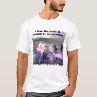 I Love The Smell Of Napalm In The Morning! T-Shirt