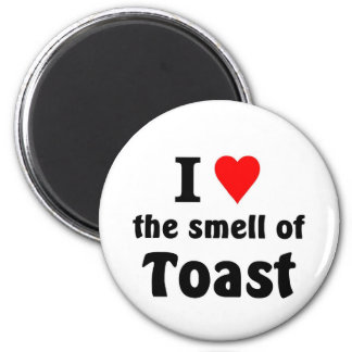 i love the smell of toast 2 inch round magnet