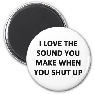 I Love The Sound You Make When You Shut Up Magnets