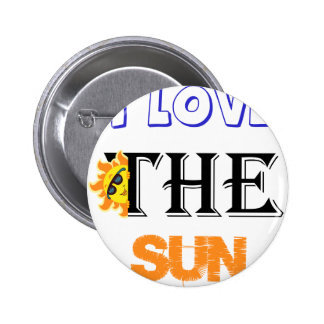 I Love The Sun Pinback Button