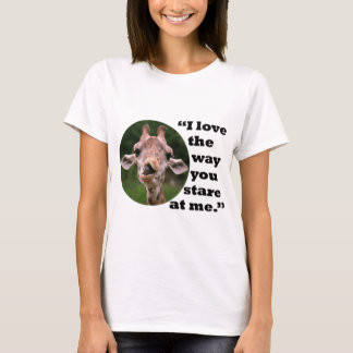 I love the way you stare at me- T-Shirt