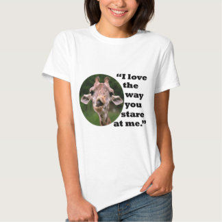 I love the way you stare at me- tee shirts