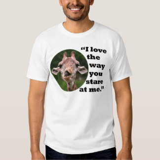 I love the way you stare at me- tshirt