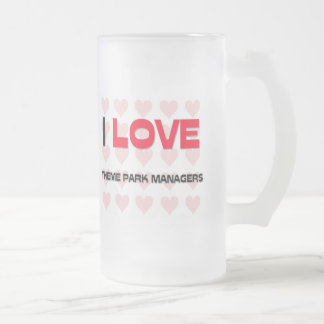 I LOVE THEME PARK MANAGERS FROSTED GLASS BEER MUG
