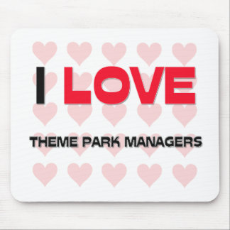 I LOVE THEME PARK MANAGERS MOUSE PAD