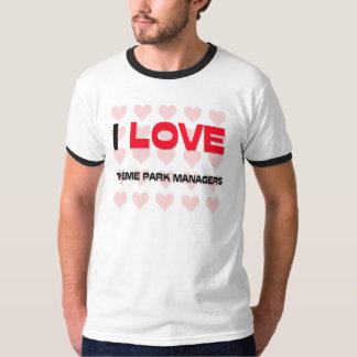 I LOVE THEME PARK MANAGERS T-Shirt