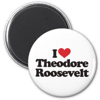 I Love Theodore Roosevelt 2 Inch Round Magnet