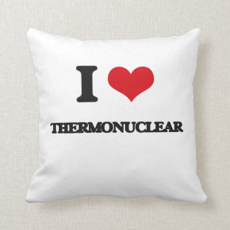 I love Thermonuclear Throw Pillow