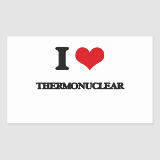 I love Thermonuclear Rectangular Sticker