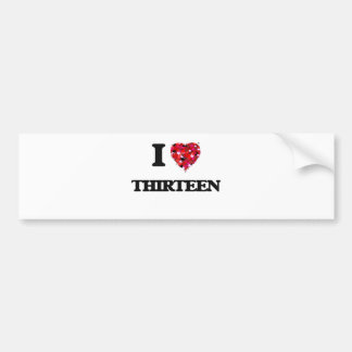 I love Thirteen Car Bumper Sticker