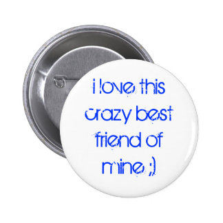 i love this crazy best friend of mine ;) button