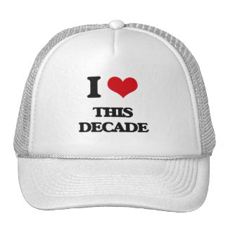 I love This Decade Trucker Hat