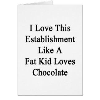 I Love This Establishment Like A Fat Kid Loves Cho Card