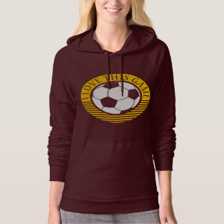 I love this game - soccer / football ball hoodie